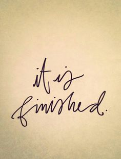 """""""It is finished. It is done. To the world salvation comes. Hallelujah, we're alive! Hell was silenced when You cried: it is finished."""""""