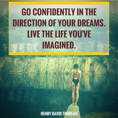 """Go confidently in the direction of your dreams. Live the life you've imagined.""  ― Henry David Thoreau.  Click on this image to see the biggest collection of famous quotes on the net!"