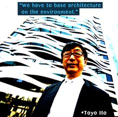 """We have to base architecture on the environment."" -Tyo Ito #Architecture #Design #Vision  www.InteriorsBYMI.com"
