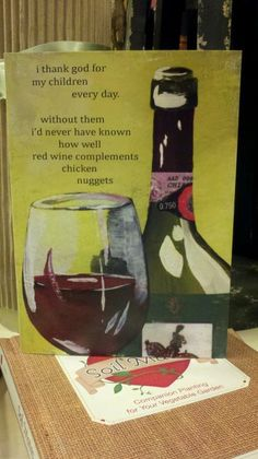 I thank God for my children everyday, without them I'd never have known how well red wine compliments CHICKEN NUGGETS.
