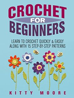 Crochet For Beginners (2nd Edition): Learn To Crochet Quickly & Easily Along With 15 Step-By-Step Patterns by Kitty Moore http://www.amazon.com/dp/B00WFF1V7O/ref=cm_sw_r_pi_dp_D4TGwb134M9DB