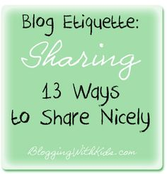 Blog Etiquette: 13 Ways to Share Nicely