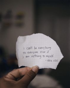 """I can't be everything to everyone else if I am nothing to myself."" - Alex Elle"