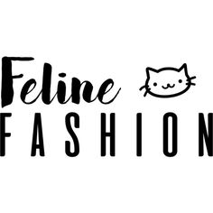 Feline Fashion text ❤ liked on Polyvore featuring text, words, cats, filler, phrase, quotes and saying
