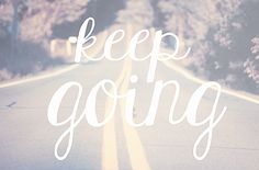 """Keep going. No matter what you do, no matter how many times you screw up and think to yourself """"there's no point to carry on,"""" no matter how many people tell you that you can't do it – keep going. Don't quit. Don't quit, because a fewmonths from now you will be that much closer to your goal than you are now. Yesterday you said tomorrow. Make today count.  just keep going."""