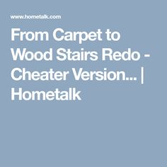 From Carpet to Wood Stairs Redo - Cheater Version...   Hometalk