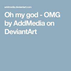 Oh my god - OMG by AddMedia on DeviantArt