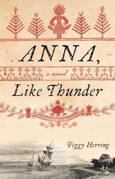 Historical Fiction 2018. Anna Like Thunder by Peggy Herring. In 1808, Anna Petrovna Bulygina is aboard the Russian ship St. Nikolai when it runs aground off the Olympic Peninsula. The crew, tasked with trading for sea otter pelts and exploring the coast, are forced to shore into Indigenous territory, where they are captured, enslaved, and then traded among three different Indigenous communities. Terrified at first, Anna soon discovers that nothing—including slavery—is what she expected. She…