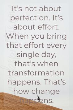 Grandma Quotes Discover Transformation Its not about perfection. Its about effort. When you bring that effort every single day thats when transformation happens. Thats how change happens. Mother Quotes, Mom Quotes, Quotable Quotes, Wisdom Quotes, Best Quotes, Funny Quotes, Life Quotes, Grandma Quotes, Positive Quotes