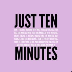 Yes! The hardest part is putting on my gear and 'just' starting! Tell myself: JUST TEN MINUTES!!