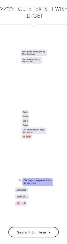 """""""*✲゚*。✧ ' CUTE TEXTS , I WISH I'D GET"""" by brckenhearted ❤ liked on Polyvore featuring text, phrase, quotes, saying, words, fillers, backgrounds and emojis & texts"""