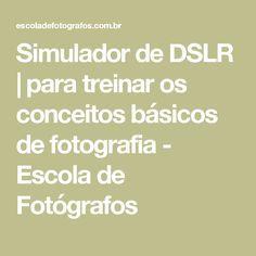 Simulador de DSLR | para treinar os conceitos básicos de fotografia - Escola de Fotógrafos