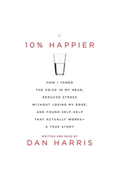 10% Happier: How I Tamed the Voice in My Head, Reduced Stress Without Losing My Edge, and Found a Self-Help That Actually Works--A True Story on Scribd