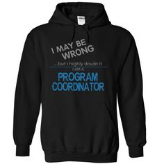 PROGRAM COORDINATOR MAYBE WRONG T-Shirts, Hoodies. SHOPPING NOW ==► https://www.sunfrog.com/Funny/PROGRAM-COORDINATOR--MAYBE-WRONG-1644-Black-6645751-Hoodie.html?id=41382