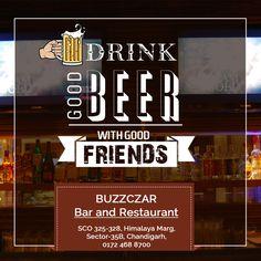 Friends don't let friends go Thirsty ;) Visit: Buzzczar Call: 0172 468 8700 SCO 325-328, Himalaya Marg,  Sector 35B, Chandigarh. #Hotel #chandigarh #bar #drinks #beer #restaurant