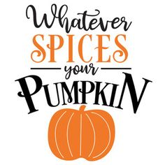 Silhouette Design Store: Whatever Spices Your Pumpkin Vinyl Crafts, Vinyl Projects, Fall Clip Art, Fall Wallpaper, Halloween Quotes, Happy Fall Y'all, Funny Tattoos, Celebration Quotes, Silhouette Design