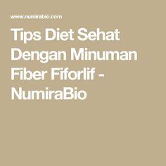 Tips Diet Sehat Dengan Minuman Fiber Fiforlif - NumiraBio