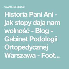 Historia Pani Ani - jak stopy dają nam wolność - Blog -  Gabinet Podologii Ortopedycznej Warszawa - FootMedica - wkładki ortopedyczne Warszawa