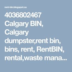4036802467 Calgary BIN, Calgary dumpster,rent bin, bins, rent, RentBIN, rental,waste management,junk
