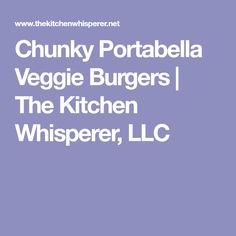 Chunky Portabella Veggie Burgers | The Kitchen Whisperer, LLC
