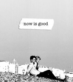 now is good. Such an amazing movie.