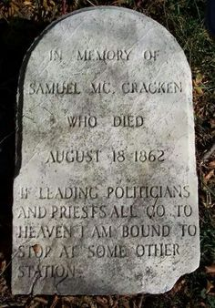 A headstone in the cemetery in Morrisville, Bucks County, bears this inscription.It seems that Mr McCraken made an agreement with the cemetery company for the erection of the monument. He later committed suicide by cutting his throat.