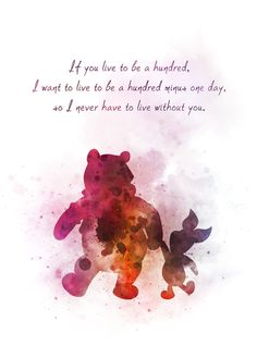 Winnie the Pooh and Piglet Quote ART PRINT Gift Wall Art Home Decor inspirational quotes disney Nursery Gift Ideas watercolour Birthday Christmas If you live to be a hundred I want to live to be a hundred minus one day so I never have to live without you Art Prints Quotes, Art Quotes, Quote Art, Inspirational Quotes, Movie Quotes, Disney Love, Disney Art, Disney Songs, Pooh And Piglet Quotes