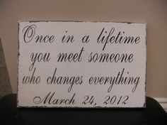 """One in a lifetime, you meet someone who changes everything."""