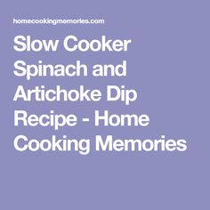 Slow Cooker Spinach and Artichoke Dip Recipe - Home Cooking Memories