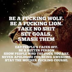 Excuse the language but I feel as though this is some serious life advise right here.