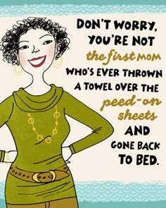 Don't worry you're not the first mom who's ever thrown a towel over the peed-on sheets and gone back to bed.  Hallmark The Edge of Motherhood card.