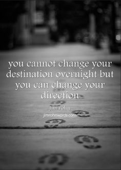 YOU CANNOT CHANGE YOUR DESTINATION OVERNIGHT BUT YOU CAN CHANGE YOUR DIRECTION  Jim rohn jimrohnwords.com