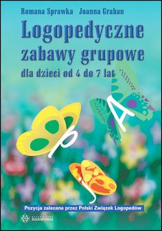 LOGOPEDYCZNE ZABAWY GRUPOWE dla dzieci od 4 do 7 lat Wydawnictwo Harmonia