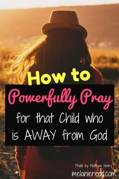 How to Powerfully Pray for that Child who is AWAY from God. #prodigal #pray #prayingforchildren #hope