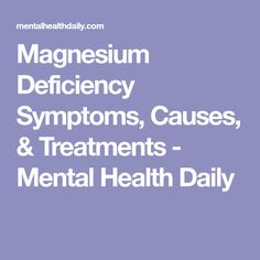 Magnesium Deficiency Symptoms, Causes, & Treatments - Mental Health Daily
