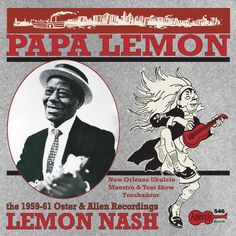 From Ukulele Magazine, Senior Editor Greg Olwell reviews Arhoolie's reissue of Papa Lemon: New Orleans Ukelele Maestro & Tent Show Troubadour