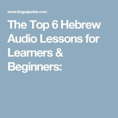 The Top 6 Hebrew Audio Lessons for Learners & Beginners: