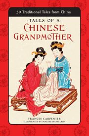 Tales of a Chinese Grandmother by Frances Carpenter, illustrated by Malthe Hasselriis (Tuttle)