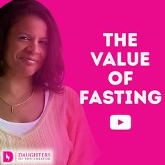 Daily Devotional -Video Blog - The Value of Fasting: https://daughtersofthecreator.com/video-blog-value-fasting/