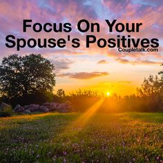 """""""Whatever is good, whatever is lovely, whatever is admirable - dwell on these."""" Focus on your spouse's positives & you'll discover even more!   www.CoupleTalk.com  #positive #marriage"""