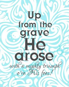 Up from the grave He arose! One of my favorite hymns! I can still hear my mama sing it! Easter was her favorite!