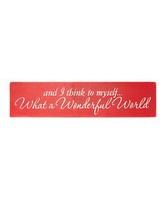 Sara's Signs Red 'And I Think to Myself What a Wonderful World' Wall Sign