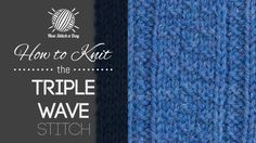 How to Knit the Triple Wave StitchThis stitch creates a dense but delicate pattern with lots of texture. The triple wave stitch would be great for sweaters, scarves, and coffee cozies!/