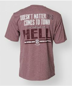 """Let everyone know we mean business with this heathered maroon work out tech tee. Made of 100% polyester this shirt was designed to keep you cool and dry. The front of the shirt reads """"Texas A&M Football, Alabama, Arkansas, Auburn, Vanderbuilt, Mississippi State. 2013 Season"""" with a block ATM. The back reads """"Doesnt matter who comes to town we still give 'em Hell."""