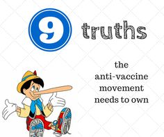 It's time for the anti-vaccine movement and anti-vaxxers to come clean and be honest with themselves. When you lie, it insults both of us.
