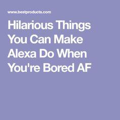Hilarious Things You Can Make Alexa Do When You're Bored AF Amazon Echo Tips, Amazon Hacks, Funny Alexa Commands, Alexa Tricks, Amazon Alexa Skills, Iphone Information, Bored Af, Alexa Echo, I Can Do It