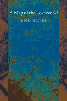 A Map of the Lost World by Rick Hilles '96SOA