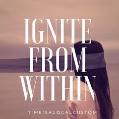 Time is a local custom : Ignite from within #empoweringwomen #quotes