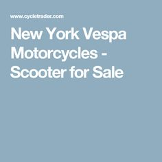 New York Vespa Motorcycles - Scooter for Sale