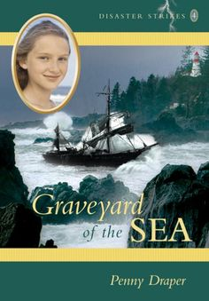 Graveyard of the Sea by Penny Draper.  Nell helps in her father's lighthouse on the Vancouver Island coast but when a ship crashes on the rocks will she be able to actually save lives?